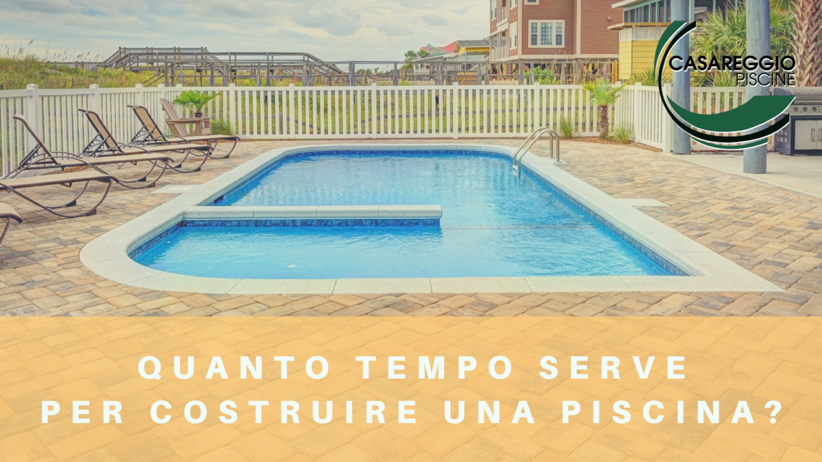 QUANTO TEMPO SERVE PER COSTRUIRE UNA PISCINA